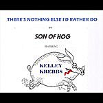 Son Of Hog There's Nothing Else I'd Rather Do (Feat. Kelley Krebbs)