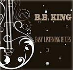 B.B. King Easy Listening Blues (Original Album)