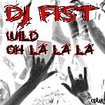 DJ Fist Wild / Oh La La La