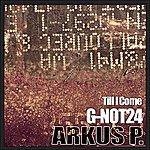 Arkus P. Till I Come