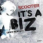 Scooter It's A Biz (Ain't Nobody)