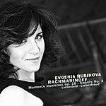 Evgenia Rubinova Evgenia Rubinova - Rachmaninoff: Moments Musicaux Op. 16; Piano Sonata No. 2 Op. 36; Kreisler: Liebesfreud & Liebesleid