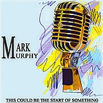 Mark Murphy This Could Be The Start Of Something (Original Album)