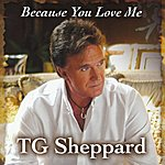 T.G. Sheppard Because You Love Me