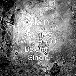 Alan Jones Sextet Where You Belong - Single