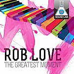 Rob Love The Greatest Moment