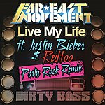 Far East Movement Live My Life (Feat. Justin Bieber & Redfoo) (Party Rock Remix)