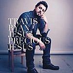 Travis Ryan Jesus Precious Jesus