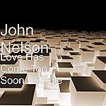 John Nelson Love Has Come Too Soon - Single