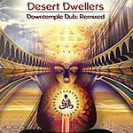 Desert Dwellers Downtemple Dub: Remixed