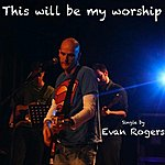 Evan Rogers This Will Be My Worship