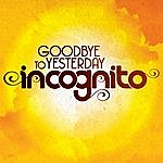 Incognito Goodbye To Yesterday