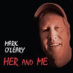 Mark O'Leary Her And Me