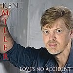 Kent Miller Love's No Accident