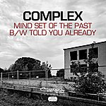 Complex Mind Set Of The Past / Told You Already