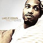Philip White Laid It Down - Single
