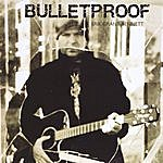 Erik Grant Bennett Bulletproof