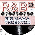 Big Mama Thornton Big Mama Thornton: R & B Originals