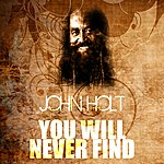 John Holt You Will Never Find