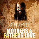 John Holt Mothers & Fathers Love