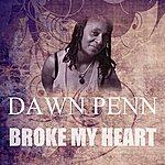 Dawn Penn Broke My Heart
