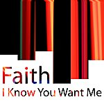 Faith I Know U Want Me