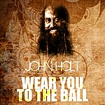 John Holt Wear You To The Ball