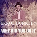 Errol Dunkley Why DID You Do It