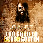 John Holt Too Good To Be Forgotten