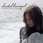 Chantal Kreviazuk Since We Met: The Best Of 1996-2006