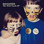 Daughter The Wild Youth Ep