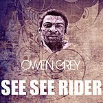 Owen Grey See See Rider