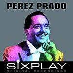 Perez Prado & His Orchestra Six Play: Perez Prado - Ep