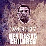 Owen Grey Hey Rasta Children