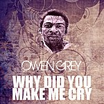 Owen Grey Why Did You Make Me Cry