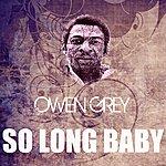 Owen Grey So Long Baby