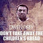 Owen Grey Don't Take Away The Children's Bread