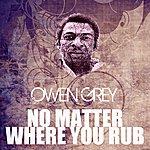 Owen Grey No Matter Where You Rub