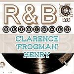 Clarence 'Frogman' Henry Clarence 'frogman' Henry: R & B Originals