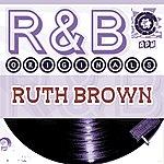 Ruth Brown Ruth Brown: R & B Originals