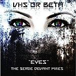 VHS Or Beta Eyes (Serge Devant Radio Mix)