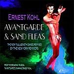 Ernest Kohl Ernest Kohl And The Original Broadway Cast Of Avantgarde: Avantgarde & Sand Fleas (The New York Remixers Remixes)