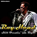 Roy Head Roy Head - Still Treatin' 'em Right