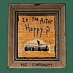 Vic Chesnutt Is The Actor Happy?