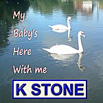 K-Stone My Baby's Here With Me - Single