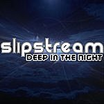 Slipstream Deep In The Night