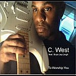 C. West To Worship You (Feat. Bryia Jay Leigh)