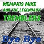 Memphis Mike & The Legendary Tremblers Bye Bye