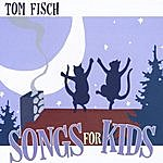 Tom Fisch Songs For Kids