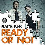 Plastik Funk Ready Or Not